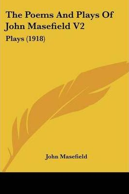 The Poems and Plays of John Masefield V2