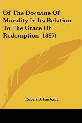 Of the Doctrine of Morality in Its Relation to the Grace of Redemption (1887)