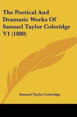 The Poetical and Dramatic Works of Samuel Taylor Coleridge V1 (1880)