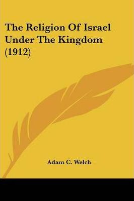 The Religion of Israel Under the Kingdom (1912)