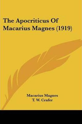 The Apocriticus of Macarius Magnes (1919)
