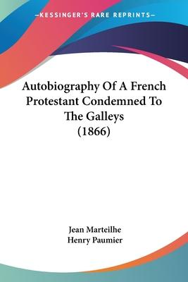 Autobiography of a French Protestant Condemned to the Galleys (1866)