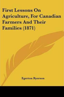 First Lessons on Agriculture, for Canadian Farmers and Their Families (1871)