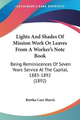 Lights and Shades of Mission Work or Leaves from a Worker's Note Book