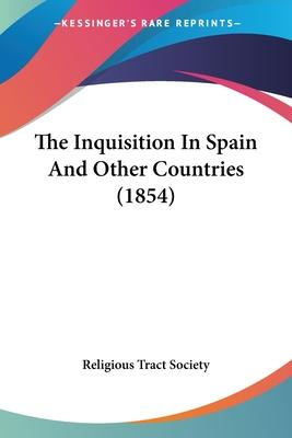 The Inquisition in Spain and Other Countries (1854)