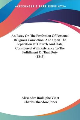 An Essay on the Profession of Personal Religious Conviction, and Upon the Separation of Church and State, Considered with Reference to the Fulfillment of That Duty (1843)