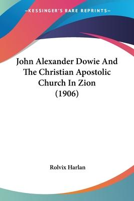 John Alexander Dowie and the Christian Apostolic Church in Zion (1906)