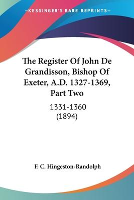 The Register of John de Grandisson, Bishop of Exeter, A.D. 1327-1369, Part Two