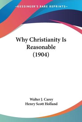 Why Christianity Is Reasonable (1904)
