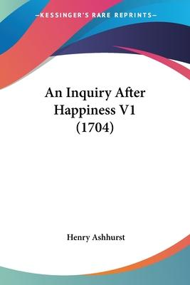 An Inquiry After Happiness V1 (1704)