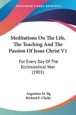 Meditations on the Life, the Teaching and the Passion of Jesus Christ V1