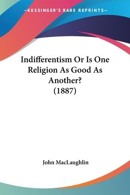 Indifferentism or Is One Religion as Good as Another? (1887)