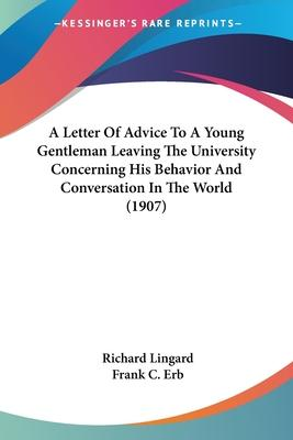 A Letter of Advice to a Young Gentleman Leaving the University Concerning His Behavior and Conversation in the World (1907)