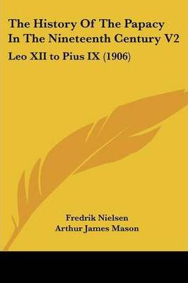 The History of the Papacy in the Nineteenth Century V2