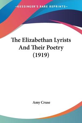 The Elizabethan Lyrists and Their Poetry (1919)