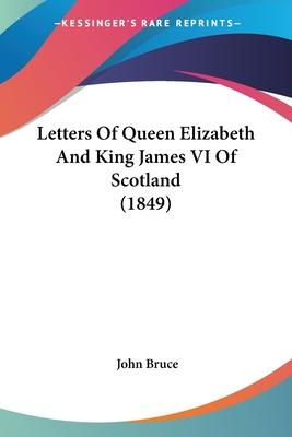 Letters of Queen Elizabeth and King James VI of Scotland (1849)