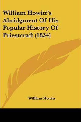 William Howitt's Abridgment of His Popular History of Priestcraft (1834)