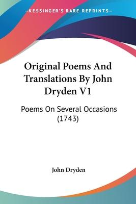 Original Poems and Translations by John Dryden V1