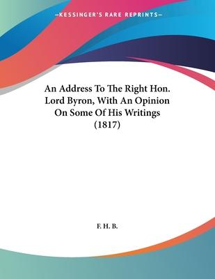 An Address to the Right Hon. Lord Byron, with an Opinion on Some of His Writings (1817)