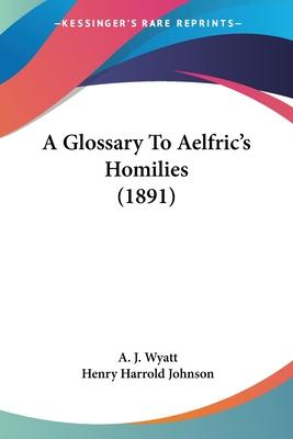 A Glossary to Aelfric's Homilies (1891)