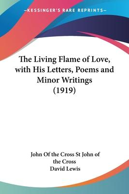 The Living Flame of Love, with His Letters, Poems and Minor Writings (1919)