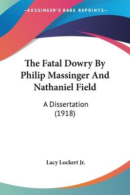 The Fatal Dowry by Philip Massinger and Nathaniel Field