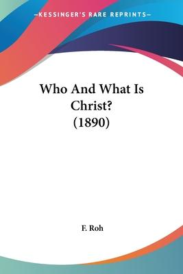 Who and What Is Christ? (1890)