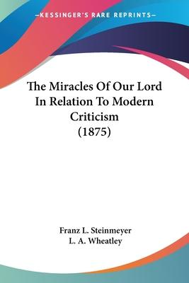 The Miracles of Our Lord in Relation to Modern Criticism (1875)
