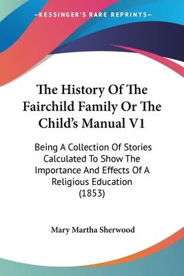 The History of the Fairchild Family or the Child's Manual V1