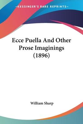 Ecce Puella and Other Prose Imaginings (1896)