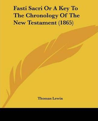 Fasti Sacri or a Key to the Chronology of the New Testament (1865)