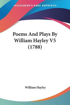 Poems and Plays by William Hayley V5 (1788)
