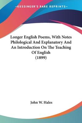 Longer English Poems, with Notes Philological and Explanatory and an Introduction on the Teaching of English (1899)