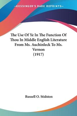 The Use of Ye in the Function of Thou in Middle English Literature from Ms. Auchinleck to Ms. Vernon (1917)