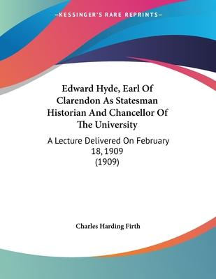 Edward Hyde, Earl of Clarendon as Statesman Historian and Chancellor of the University