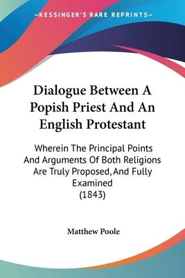 Dialogue Between a Popish Priest and an English Protestant