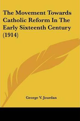 The Movement Towards Catholic Reform in the Early Sixteenth Century (1914)
