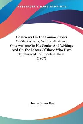 Comments on the Commentators on Shakespeare, with Preliminary Observations on His Genius and Writings and on the Labors of Those Who Have Endeavored to Elucidate Them (1807)