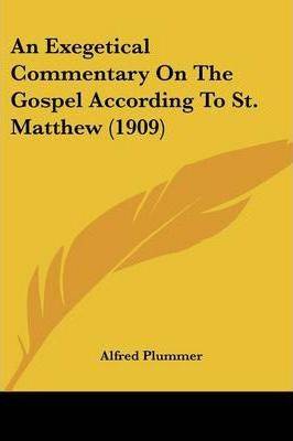 An Exegetical Commentary on the Gospel According to St. Matthew (1909)