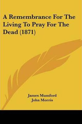 A Remembrance for the Living to Pray for the Dead (1871)