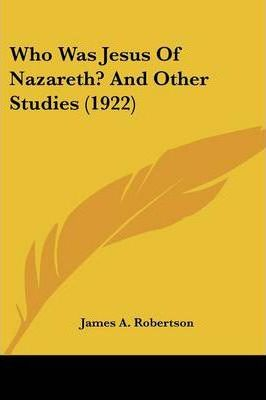 Who Was Jesus of Nazareth? and Other Studies (1922)