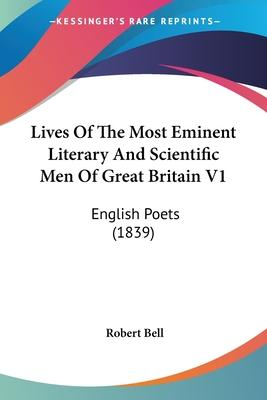 Lives of the Most Eminent Literary and Scientific Men of Great Britain V1