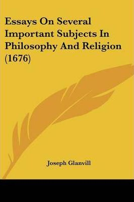 Essays On Several Important Subjects In Philosophy And Religion (1676)