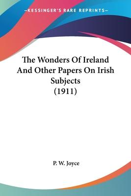 The Wonders of Ireland and Other Papers on Irish Subjects (1911)