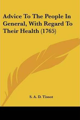 Advice to the People in General, with Regard to Their Health (1765)