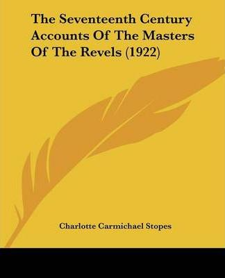 The Seventeenth Century Accounts of the Masters of the Revels (1922)