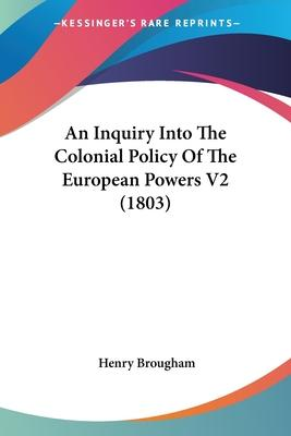 An Inquiry Into the Colonial Policy of the European Powers V2 (1803)