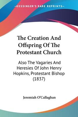 The Creation and Offspring of the Protestant Church