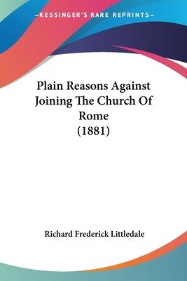 Plain Reasons Against Joining the Church of Rome (1881)