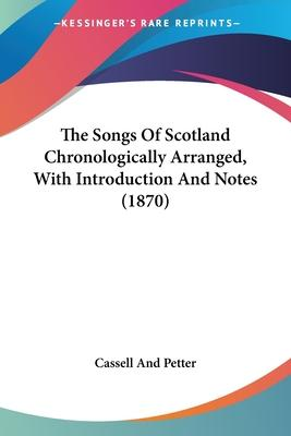 The Songs of Scotland Chronologically Arranged, with Introduction and Notes (1870)